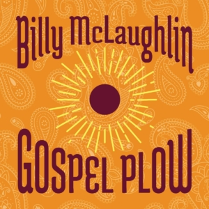 Gospel Plow - by Billy McLaughlin on Spotify, Amazon, Apple Music