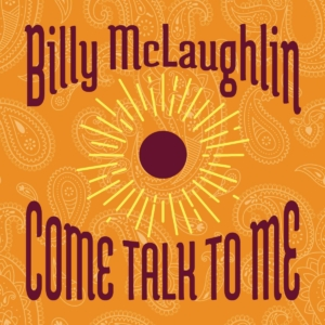 Come Talk To Me - by Billy McLaughlin on Spotify, Amazon, Apple Music